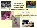 Understand psychological approaches to health and