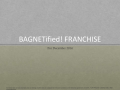 BAGNETified! FRANCHISE