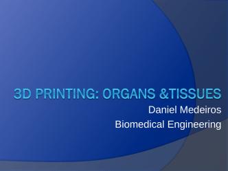 3D Printing: organs &tissues