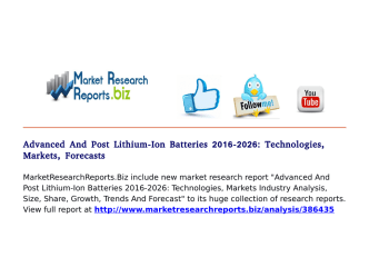 Advanced And Post Lithium-Ion Batteries Market Segments, Opportunity 2016-2026- Technologies, Markets, Forecasts