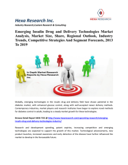 Emerging Insulin Drug and Delivery Technologies Market Analysis, Market Size, Share, Regional Outlook, Industry Trends, Competitive Strategies And Segment Forecasts, 2013 To 2019
