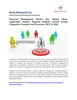Password Management Market Size, Market Share, Application Analysis, Regional Outlook, Growth Trends, Competitive Scenario And Forecasts, 2012 To 2020