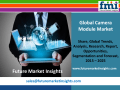 FMI: Camera Module Market Volume Analysis, Segments, Value Share and Key Trends 2015-2025