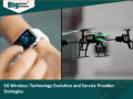 5G Wireless Technology Evolution and Service Provider Strategies