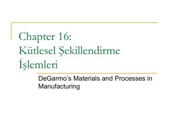 CH16: Kütlesel Şekillendirme Yöntemleri