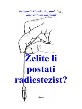 Branimir Galeković, dipl. ing.: Želite li postati radiestezist?