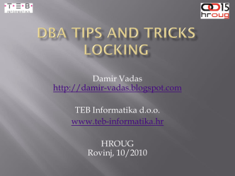 %20Trics%20Locking.pdf;DBA Tips and tricks-Locking, Damir Vadas, HROUG 2010