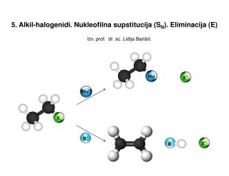 5. Alkil-halogenidi. Nukleofilna supstitucija (S ). Eliminacija