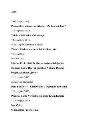 2015. * siječanj-travanj Pedagoške radionice uz izložbu ``Za kralja i