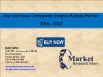 Hip and Knee Orthopedic Surgical Robots Market  2016 to 2022