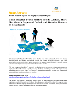 China Polyether Polyols Markets Trends, Analysis and Growth 2016: Hexa Reports