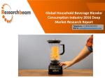Global Household Beverage Blender Consumption Industry 2016 Deep Market Research Report