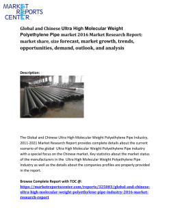Global and Chinese Ultra High Molecular Weight Polyethylene Pipe market analysis, forecasting, demand and supply report 2016 market reports center