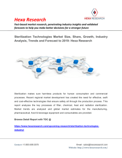 Sterilization Technologies Market Analysis, Share, Growth, Industry Size, Trends and Forecast to 2019: Hexa Research