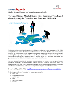 Toys and Games Market Size, Emerging Trends and Outlook 2015-2019: Hexa Reports