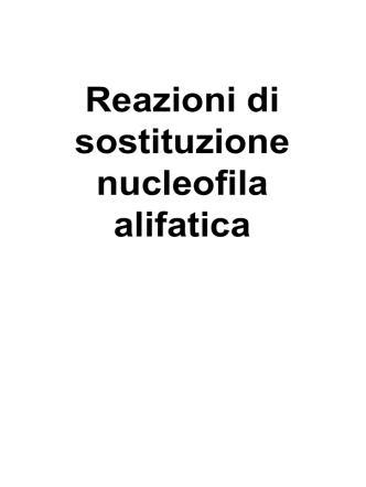 16_Reazioni di Sostituzione Nucleofila Alifatica - e