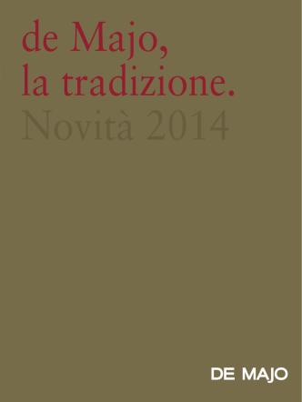 de Majo, la tradizione. Novità 2014 de Majo, la tradizione. Novità 2014