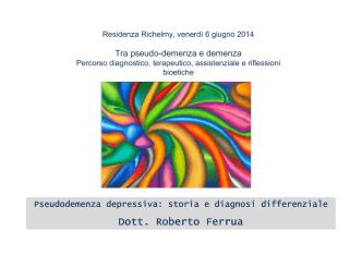 01. Pseudodemenza depressiva storia e diagnosi R. Ferrua
