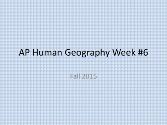 AP Human Geography Week #6
