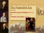 President George Washington 1789–1797 Vice President …